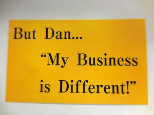 But Dan... my Business is Different!